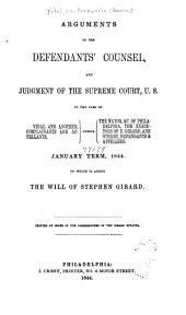 Arguments of the Defendants' Counsel, and the Judgment of the Supreme Court, U.S., in the Case of Vidal and Another, Complainants and Appellants, Versus the Mayor, &c., of Philadelphia, the Executors of S. Girard, and Others, Defendants & Appellees: January Term, 1844 : to which is Added the Will of Stephen Girard