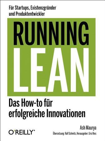 Running Lean    das How to f  r erfolgreiche Innovationen   f  r Startups  Existenzgr  nder und Produktentwickler  PDF