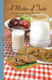 A Matter of Taste: A Collection of Recipes From the Heart of Amish Country