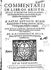 Commentarii in libros Aristotelis Stagiritae philosophorum Principis de anima : vnà cum dubijs, & quaestionibus hac tempestate in scholis agitari solitis