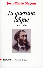 La Question laïque: XIXe-XXe siècle