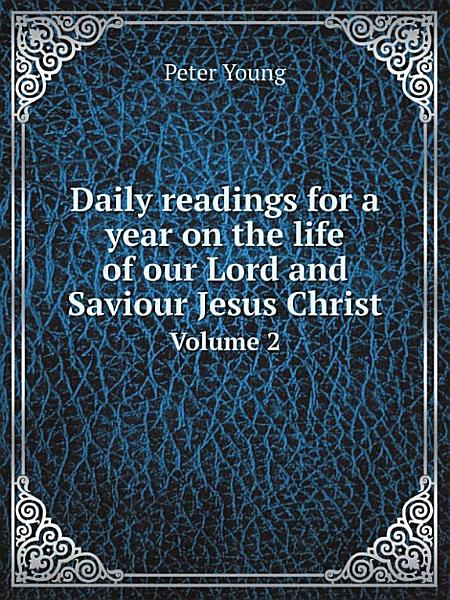 Daily Readings For A Year On The Life Of Jesus Christ