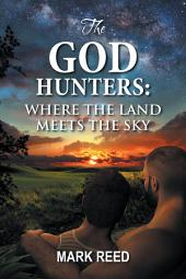 The God Hunters:: Where the Land Meets the Sky