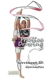Practice Drawing - Workbook 20: Gymnastics