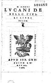 M. Annei Lucani De bello ciuili libri decem