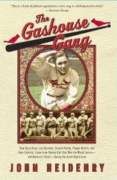 The Gashouse Gang: How Dizzy Dean, Leo Durocher, Branch Rickey, Pepper Martin, and Their Colorful, Come-from-Behind Ball Club Won the World Series—and America's Heart—During the Great Depression