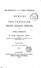 The Pretenders and Their Adherents: Memoirs of the Chevalier, Prince Charles Edward, and Their Adherents, Volume 1