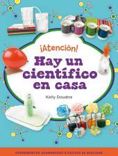 ¡Atención! Hay un científico en casa: Realiza increíbles experimentos con objetos sencillos