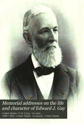 Memorial Addresses on the Life and Character of Edward J. Gay: A Representative from Louisiana
