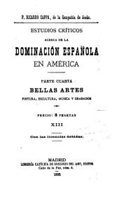Estudio criticos acerca de la dominación española en América ...: Volúmenes 13-14
