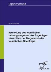 Beurteilung des touristischen Leistungsangebots des Erzgebirges hinsichtlich der Megatrends der touristischen Nachfrage