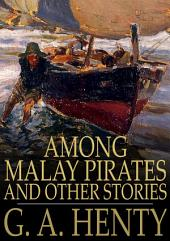 Among Malay Pirates: And Other Stories