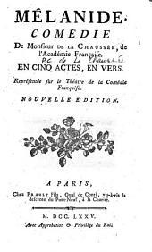 Mélanide. Comédie de monsieur de La Chaussée,..., en cinq actes, en vers, représentée sur le théâtre de la Comédie française