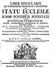 Liber singularis ad formandum genuinum conceptum. de statu ecclesiae et summi pontificis potestate contra Justinum Febronium (etc.): Volume 1