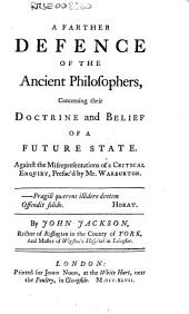 A Farther Defence of the Ancient Philosophers, Concerning Their Doctrine and Belief of a Future State...By John Jackson...