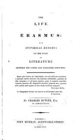 The Life of Erasmus: with Historical Remarks on the State of Literature Between the Tenth and Sixteenth Centuries