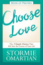 Choose Love Book of Prayers: The Three Simple Choices That Will Alter the Course of Your Life