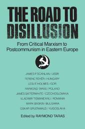 The Road to Disillusion: From Critical Marxism to Post-communism in Eastern Europe