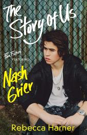 The Story of Us: (Fan Fiction featuring Nash Grier)
