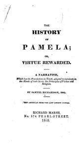 The History of Pamela, Or Virtue Rewarded: A Narrative, which Has Its Foundation in Truth, Adapted to Inculcate in the Minds of Both Sexes, the Principles of Virtue and Religion
