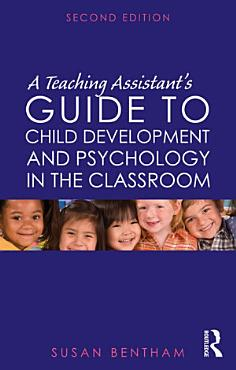 A Teaching Assistant s Guide to Child Development and Psychology in the Classroom PDF