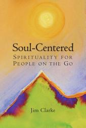 Soul-centered: Spirituality for People on the Go