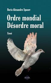 Ordre mondial. Désordre moral: Essai sur les contradictions humaines