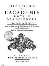 HISTOIRE DE L'ACADÉMIE ROYALE DES SCIENCES. ANNÉE M. DCCLXXXII. Avec les Mémoires de Mathématique & de Physique, pour la même Année, Tirés des Registres de cette Académie