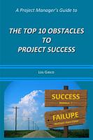 A Project Manager s Guide to the Top 10 Obstacles to Project Success PDF