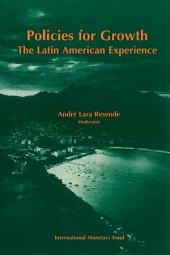 Policies for Growth: The Latin American Experience: Proceedings of a Conference held in Mangaratiba, Rio de Janeiro, Brazil, March 16-19, 1994