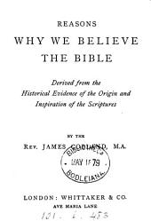 Reasons why we believe the Bible, derived from the historical evidence of the origin and inspiration of the Scriptures