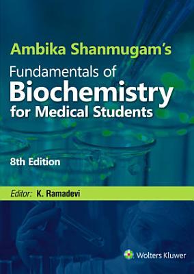 Ambika Shanmugam   s Fundamentals of Biochemistry for Medical Students