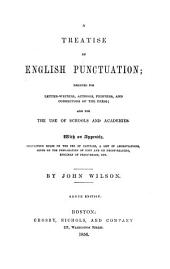A Treatise on English Punctuation: Designed for Letter-writers, Authors, Printers, and Correctors of the Press [etc.]