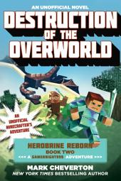 Destruction of the Overworld: Herobrine Reborn Book Two: A Gameknight999 Adventure: An Unofficial Minecrafter s Adventure