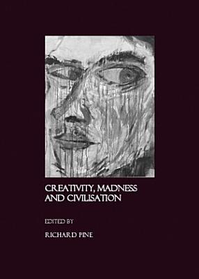 Creativity  Madness and Civilisation