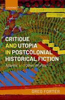 Critique and Utopia in Postcolonial Historical Fiction PDF