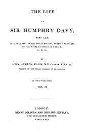 The Life of Sir Humphry Davy, Late President of the Royal Society, Foreign Associate of the Royal Institute of France ...: In 2 volumes, Volume 2