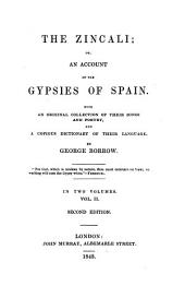 The Zincali, Or, An Account of the Gypsies of Spain: With an Original Collection of Their Songs and Poetry, and a Copious Dictionary of Their Language, Volume 2