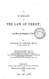 A summary of the law of Christ; or, The duty and happiness of man