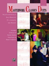 Masterwork Classics Duets, Level 2: A Graded Collection of Teacher-Student Elementary to Late Elementary Piano Duets by Master Composers (1 Piano, 4 Hands)