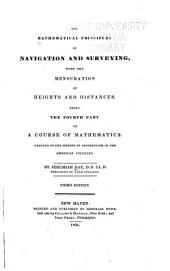 The Mathematical Principles of Navigation and Surveying with the Mensuration of Heights and Distances: Being the Fourth Part of a Course of Mathematics Adapted to the Method of Instruction in the American Colleges