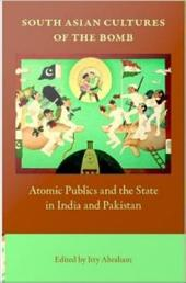 South Asian Cultures of the Bomb: Atomic Publics and the State in India and Pakistan