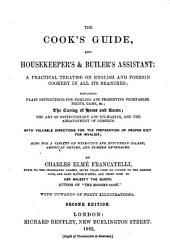 The Cook's Guide, and Housekeeper's & Butler's Assistant: A Practical Treatise on English and Foreign Cookery in All Its Branches, Containing Plain Instructions for Pickling and Preserving Vegetables, Fruits, Game, &c., the Curing of Hams and Bacon, the Art of Confectionery and Ice-making, and the Arrangement of Desserts : with Valuable Directions for the Preparation of Proper Diet for Invalids, Also for a Variety of Wine-cups and Epicurean Salads, American Drinks, and Summer Beverages