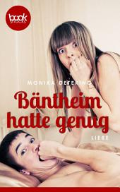 Bäntheim hatte genug: booksnacks (Kurzgeschichte, Liebe, Humor)