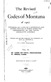 The Revised Codes of Montana of 1907: Containing All Laws of a Permanent and General Nature in Force After the Adjournment of the Tenth Legislative Assembly, Volume 2