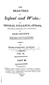 The Beauties of England and Wales: Or Delineations, Topographical, Historical, and Descriptive, of Each County, Volume 10, Part 2
