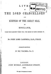 Lives of the Lord Chancellors and Keepers of the Great Seal of England, from the Earliest Times Till the Reign of King George IV: 10