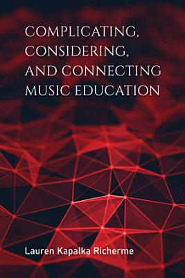 Complicating  Considering  and Connecting Music Education PDF