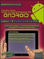 Corso di programmazione per Android. Livello 2 : Approfondisci la programmazione a oggetti e crea nuove app