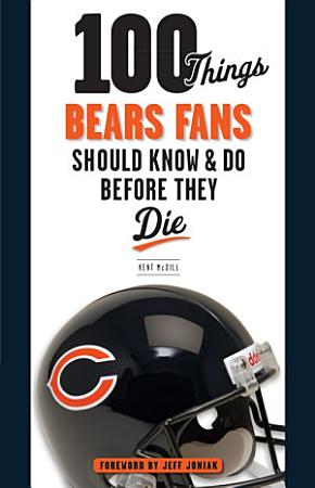 100 Things Bears Fans Should Know   Do Before They Die PDF
